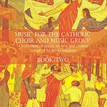Music for the Catholic Choir and Music Group Books - Book 2